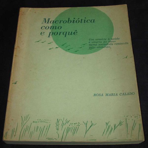 Livro macrobiótica como e porquê rosa maria calado